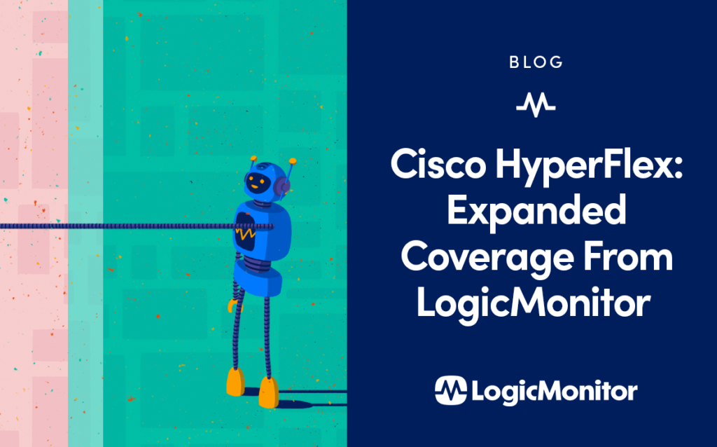 Cisco HyperFlex: Expanded Coverage from LogicMonitor